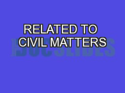 RELATED TO CIVIL MATTERS