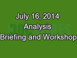 July 16, 2014 Analysis Briefing and Workshop
