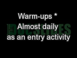 Warm-ups * Almost daily as an entry activity