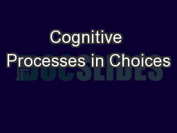 Cognitive Processes in Choices