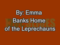 By: Emma Banks Home of the Leprechauns