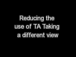 Reducing the use of TA Taking a different view