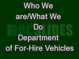 Who We are/What We Do Department of For-Hire Vehicles