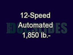 12-Speed Automated 1,850 lb.- PowerPoint PPT Presentation