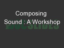 Composing Sound : A Workshop