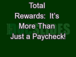 Total Rewards:  It�s More Than Just a Paycheck!