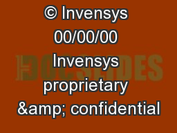 © Invensys 00/00/00 Invensys proprietary & confidential