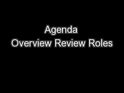 Agenda Overview Review Roles