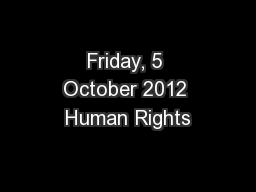 Friday, 5 October 2012 Human Rights PowerPoint PPT Presentation