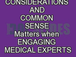 ETHICAL CONSIDERATIONS AND COMMON SENSE Matters when ENGAGING MEDICAL EXPERTS