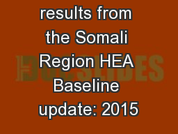 results from the Somali Region HEA Baseline update: 2015