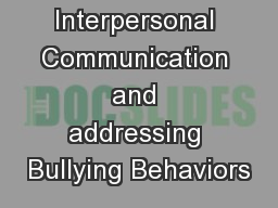Interpersonal Communication and addressing Bullying Behaviors PowerPoint PPT Presentation