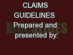 CLAIMS GUIDELINES  Prepared and presented by: PowerPoint PPT Presentation