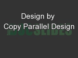 Design by Copy Parallel Design