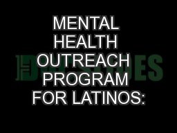 MENTAL HEALTH OUTREACH  PROGRAM FOR LATINOS: