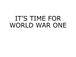 IT�S TIME FOR WORLD WAR ONE