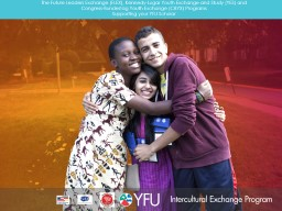 The Future Leaders Exchange (FLEX), Kennedy-Lugar Youth Exchange and Study (YES) and