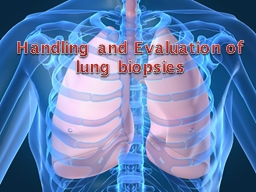 Handling and Evaluation of lung biopsies