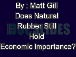 By : Matt Gill Does Natural Rubber Still Hold Economic Importance?
