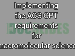 Implementing the ACS CPT requirements for macromolecular science