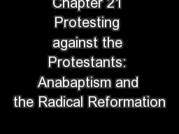 Chapter 21 Protesting against the Protestants: Anabaptism and the Radical Reformation