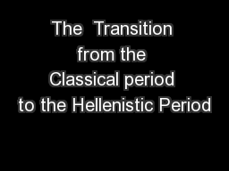 The  Transition from the Classical period to the Hellenistic Period