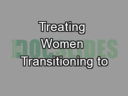 Treating Women Transitioning to