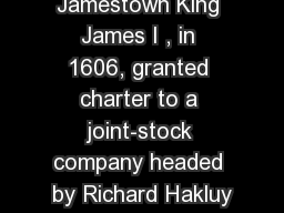 Jamestown King James I , in 1606, granted charter to a joint-stock company headed by Richard Hakluy