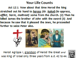 Act 12:1  Now about that time Herod the king stretched out