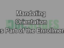 Mandating Orientation as Part of the Enrollment PowerPoint PPT Presentation