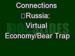 Connections 	Russia:  Virtual Economy/Bear Trap