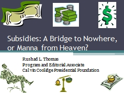 Subsidies: A Bridge to Nowhere, or Manna from Heaven?