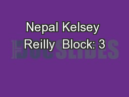 Nepal Kelsey Reilly  Block: 3 PowerPoint Presentation, PPT - DocSlides