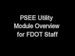 PSEE Utility Module Overview for FDOT Staff PowerPoint PPT Presentation