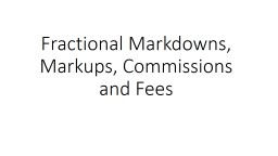 Fractional Markdowns   and Markups