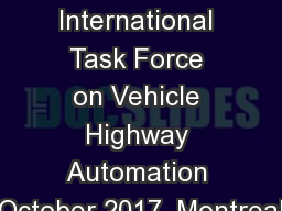 Australian CAV update International Task Force on Vehicle Highway Automation October 2017, Montreal