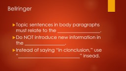 Bellringer Topic sentences in body paragraphs must relate to the __________________.