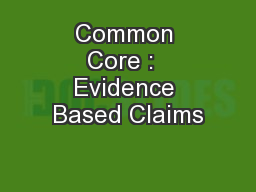 Common Core :  Evidence Based Claims PowerPoint PPT Presentation