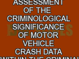 AN ASSESSMENT OF THE  CRIMINOLOGICAL SIGNIFICANCE OF MOTOR VEHICLE CRASH DATA  WITHIN THE CRIMINAL