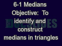 6-1 Medians Objective:  To identify and construct medians in triangles