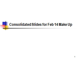 1 Consolidated Slides for Feb 14 Make Up
