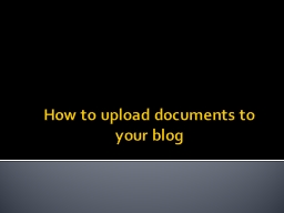How  to upload  documents to your blog