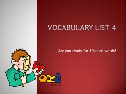 Vocabulary List 4 Are you ready for 10 more words?