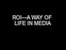 ROI—A WAY OF LIFE IN MEDIA