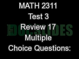 MATH 2311 Test 3 Review 17 Multiple Choice Questions: