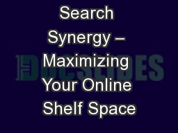 Search Synergy – Maximizing Your Online Shelf Space PowerPoint PPT Presentation