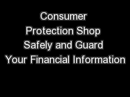 Consumer Protection Shop Safely and Guard Your Financial Information