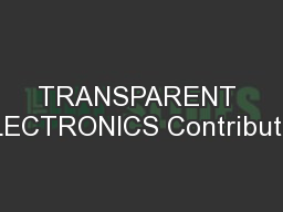 TRANSPARENT ELECTRONICS Contributed