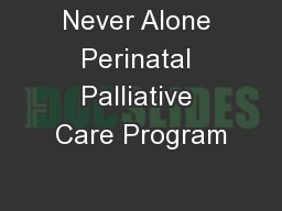 Never Alone Perinatal Palliative Care Program PowerPoint PPT Presentation