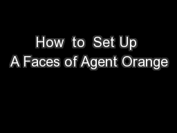 How  to  Set Up A Faces of Agent Orange